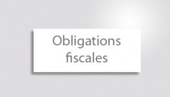 Les obligations fiscales ?